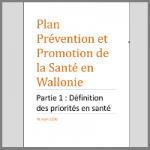 Plan Prévention et Promotion de la Santé en Wallonie. Partie 1 : Définition des priorités en santé
